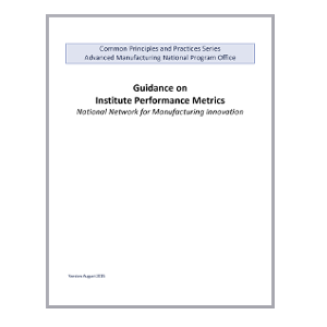 Guidance on Institute Performance Metrics: National Network for Manufacturing Innovation
